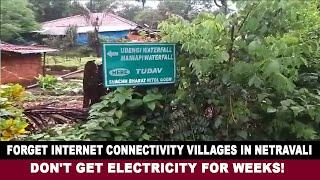 Forget internet connectivity villages in Netravali don't get electricity for weeks!