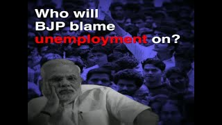 Who will BJP blame unemployment on?