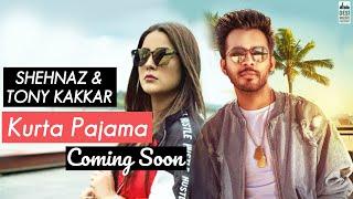 Kurta Pajama Song | Shehnaaz Gill And Tony Kakkar Music Video Releasing On 10th July