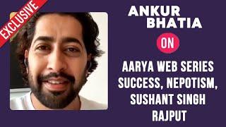 Ankur Bhatia Exclusive Reaction On Aarya Web Series Success, Nepotism, Sushant Singh Rajput