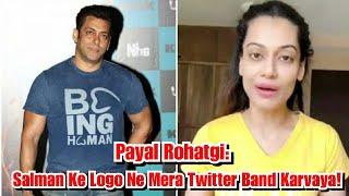 Payal Rohatgi Slams Salman Khan People Maybe Behind Suspending Her Twitter Account