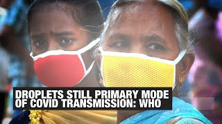WHO on 'coronavirus airborne' claims: Droplets still primary mode of transmission | Economic Times