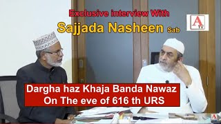 Exclusive interview With Sajjada Nasheen Sab Dargha Haz Khwaja Banda Nawaz on the eve of 616 th URS