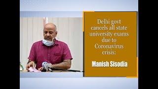 Delhi govt cancels all state university exams due to Coronavirus crisis: Manish Sisodia