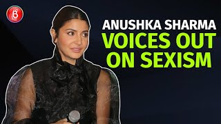 Anushka Sharma's HONEST Opinion On SEXISM In The Film Industry Will Leave You Pondering