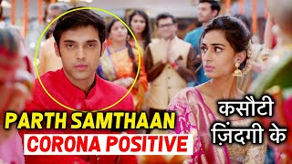 Kasautii Zindagii Kay 2 Actor Parth Samthaan Tests POSITIVE | Shooting Stopped