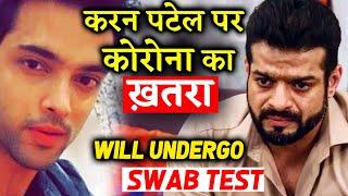 Karan Patel To Undergo TEST After Fellow Actor Parth Samthaan Tests Positive