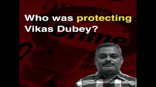 Who was protecting Vikas Dubey?