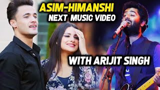 Asim Riaz And Himanshi Khurana NEXT Music Video With Arijit Singh?