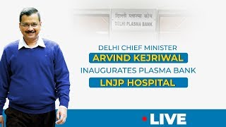 LIVE | CM Arvind Kejriwal Inaugurates Plasma Bank in LNJP Hospital