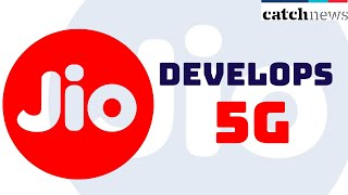 Jio Develops 5G, May Be Ready For Field Deployment Next Year | Catch News