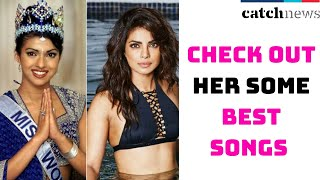 Priyanka Chopra's 38th Birthday, Check Out Her Some Best Songs   Catch News