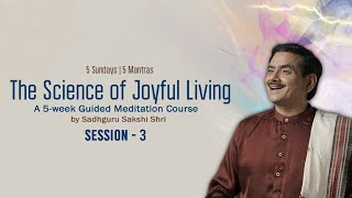 Free Online Workshop | The Science of Joyful Living Course - Session-3 by Sadhguru Sakshi Shri