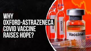 Oxford University Coronavirus vaccine: Why it raises hope