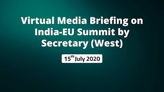 Virtual Media Briefing on India-EU Summit by Secretary (West)