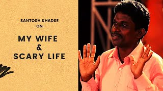 My Wife & Scary Life | Marathi Standup Comedy By Santosh Khadase