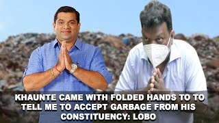 Khaunte came with came with folded hands to  tell me to accept garbage from his constituency: Lobo
