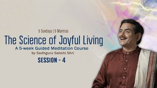Free Online Workshop | The Science of Joyful Living Course - Session # 4 by Sadhguru Sakshi Shri