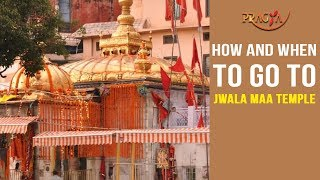 How and When to go To Jwala Maa Temple | Must Watch