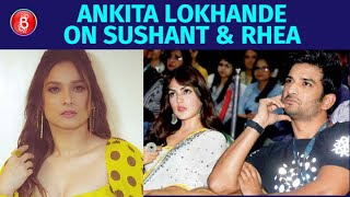 Ankita Lokhande BURSTS OUT Talking Of Rhea Chakraborty In Sushant Singh Rajput's Death Case