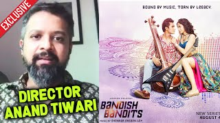 Director Anand Tiwari Exclusive Interview On Bandish Bandits Web Series | Amazon Prime Video