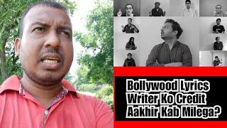 Bollywood Mein Lyrics Writer Ko Unke Gaane Ke Liye Credit Kyun Nahi Diya Jaata Hai? My Views