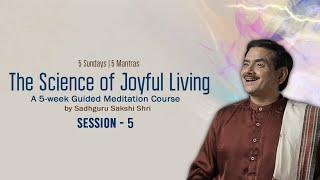 Free Online Workshop | The Science of Joyful Living Course - Session -5  by Sadhguru Sakshi Shri