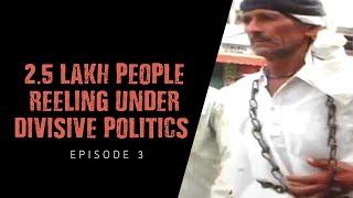 2.5 lakh people reeling under divisive politics    Episode 3