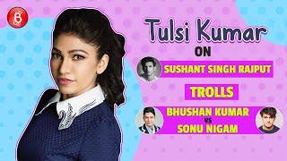 Tulsi Kumar's Honest Confessions On Sushant Singh Rajput, Trolls, Bhushan Kumar Vs Sonu Nigam & Naam