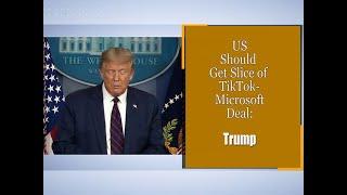 U.S. should get slice of TikTok-Microsoft deal: Trump