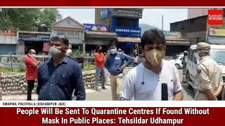 People Will Be Sent To Quarantine Centres If Found Without Mask In Public Places: Tehsildar Udhampur