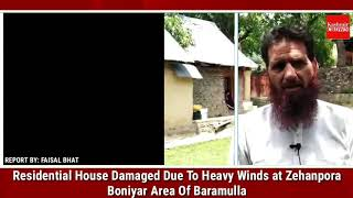 Residential House Damaged Due To Heavy Winds at Zehanpora Boniyar Area Of Baramulla
