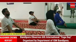 "Bandipora Observes 6th International ""Yoga Day""  Organised by Department of ISM Bandipora."
