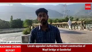 Locals appealed Authorities to start construction of Wayil bridge at Ganderbal