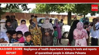 Negligence of health department latency in tests and reports of quarantined people in Abhama Pulwama
