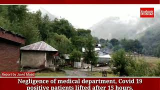 Negligence of medical department, Covid 19 positive patients lifted after 15 hours.