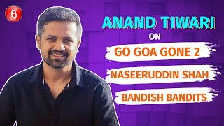 Anand Tiwari's Hearty Chat On Go Goa Gone 2, Directing Naseeruddin Shah & Bandish Bandits