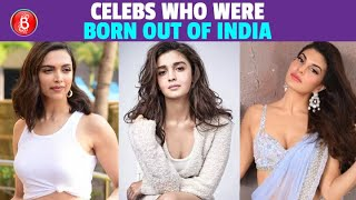 Deepika Padukone To Alia Bhatt To Jacqueline Fernandez - Celebs Who Were NOT Born In India