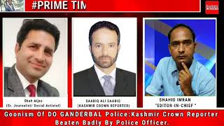 Goonism Of DO GANDERBAL Police:Kashmir Crown Reporter Beaten Badly By Police Officer.
