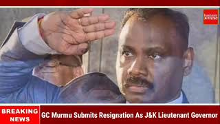 GC Murmu Submits Resignation As J&K Lieutenant Governor