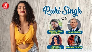 Ruhi Singh's Candid Confessions On Sanjay Leela Bhansali, James Bond, Beauty Pageants, Maangi Duaein