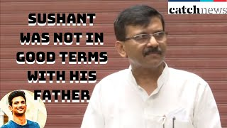 'Sushant Was Not In Good Terms With His Father': Sanjay Raut Stands By His Comment | Catch News
