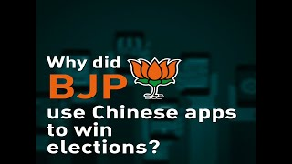 Why did BJP use Chinese apps to win elections?