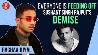 Raghav Juyal: Everyone Is Feeding Of Sushant Singh Rajput's Demise | Depression | Nepotism