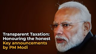 Transparent Taxation, Honouring the honest: Key announcements by PM Modi