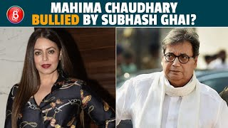 Mahima Chaudhary Was Bullied By Subhash Ghai? Here's The Whole Truth