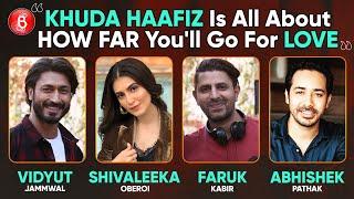 Vidyut Jammwal, Shivaleeka Oberoi, Faruk Kabir, Abhishek Pathak's Candid Confessions On Khuda Haafiz