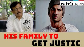 'Sushant Singh Rajput Was Our Son, Want His Family To Get Justice': Sanjay Raut | Catch News