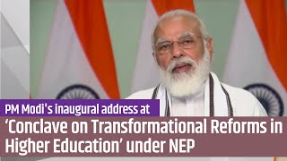 PM Modi's inaugural address at 'Conclave on Transformational Reforms in Higher Education under NEP