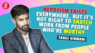 Tanuj Virwani's EXPLOSIVE Take On Nepotism: It's Not Right To SNATCH Work From People Who're WORTHY